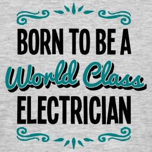 electrician born to be world class 2col - Men's T-Shirt
