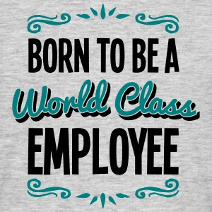employee born to be world class 2col - Men's T-Shirt