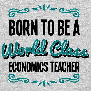 economics teacher born to be world class - Men's T-Shirt