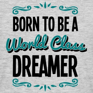 dreamer born to be world class 2col - Men's T-Shirt