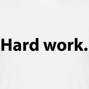 Hard work. Quote T-Shirts - Men's T-Shirt