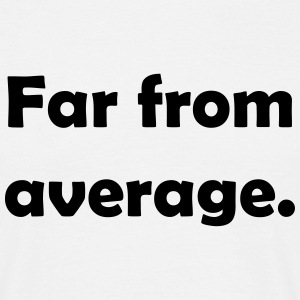 Far from average. Quote T-Shirts - Men's T-Shirt