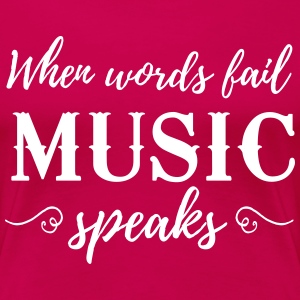 When words fail music speaks T-Shirts - Women's Premium T-Shirt