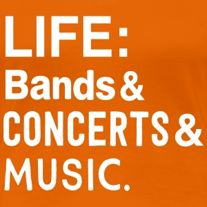 Life: bands, Concerts, and Music T-Shirts - Women's Premium T-Shirt