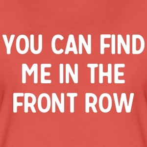 You can find me in the front row T-Shirts - Women's Premium T-Shirt