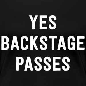 Yes backstage passes T-Shirts - Women's Premium T-Shirt