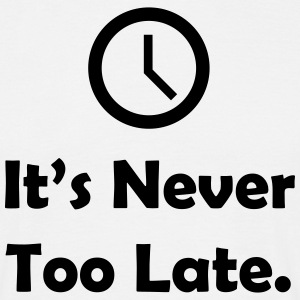 It's Never Too Late. Quote T-Shirts - Men's T-Shirt