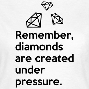 Diamonds Are Created Under Pressure Quote T-Shirts - Women's T-Shirt