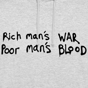 Rich man's WAR, Poor man's BLOOD Quote Hoodies & Sweatshirts - Unisex Hoodie