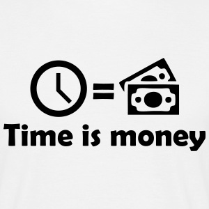 Time is money Quote T-Shirts - Men's T-Shirt