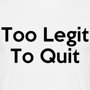 Too Legit To Quit T-Shirts - Men's T-Shirt