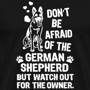 Dont be afraid of the German Shepard Dog Shirt T-shirts - Herre premium T-shirt