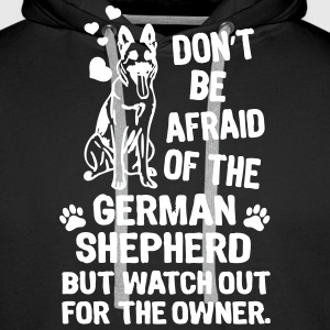 Dont be afraid of the German Shepard Dog Shirt Sweaters - Mannen Premium hoodie