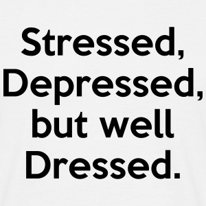 Stressed, Depressed, but well Dressed. T-Shirts - Men's T-Shirt
