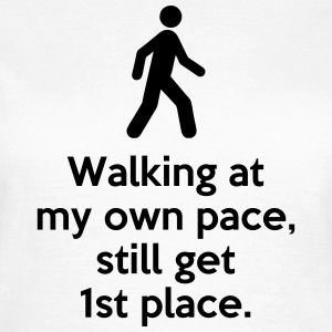 Walking at my own pace still get 1st place. Quote T-Shirts - Women's T-Shirt