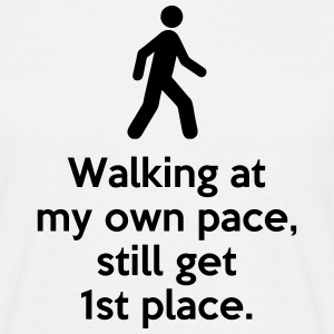 Walking at my own pace still get 1st place. Quote T-Shirts - Men's T-Shirt