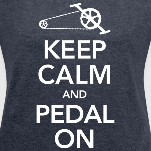 Cyclist | Keep Calm And Pedal On T-Shirts - Women's T-shirt with rolled up sleeves