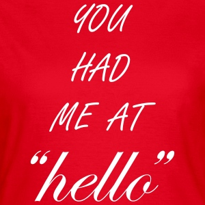 You Had Me At Hello Quote T-Shirts - Women's T-Shirt