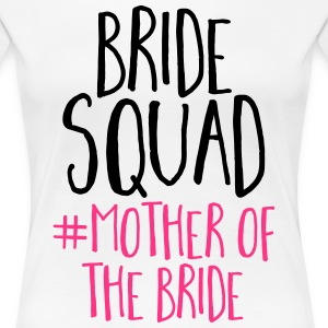 Bride Squad Mother Bride T-Shirts - Women's Premium T-Shirt