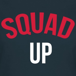 Squad up T-shirts - Vrouwen T-shirt