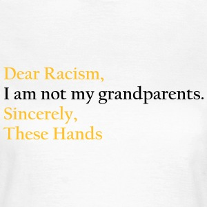 Dear Racism, I am not my grandparents.Sincerely,  T-shirts - Vrouwen T-shirt