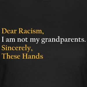 Dear Racism, I am not my grandparents.Sincerely,  T-Shirts - Women's T-Shirt