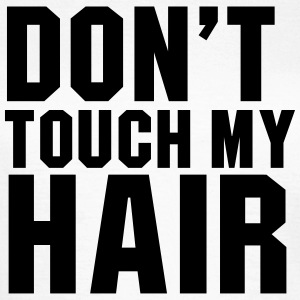 Don't touch my hair T-shirts - Vrouwen T-shirt