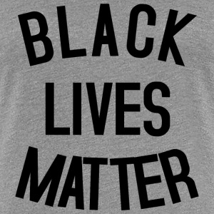 BLACK LIVES MATTER T-Shirts - Frauen Premium T-Shirt