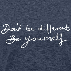Don´t be different be yourself - Männer Premium T-Shirt