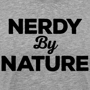Nerdy By Nature Funny Quote Tee shirts - T-shirt Premium Homme