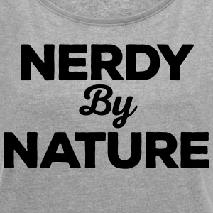 Nerdy By Nature Funny Quote T-shirts - T-shirt med upprullade ärmar dam