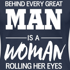 Behind every great man is woman rolling her eyes T-Shirts - Women's Premium T-Shirt