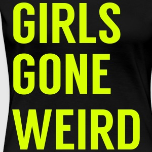 Girls gone weird T-Shirts - Women's Premium T-Shirt