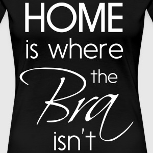 Home is where the bra isn't T-Shirts - Women's Premium T-Shirt