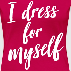 I dress for myself T-Shirts - Women's Premium T-Shirt
