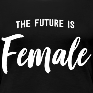 The future is female T-Shirts - Women's Premium T-Shirt