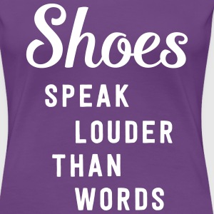 Shoes speak louder than words T-Shirts - Women's Premium T-Shirt