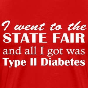 I went to state fair. Type II Diabetes T-Shirts - Men's Premium T-Shirt