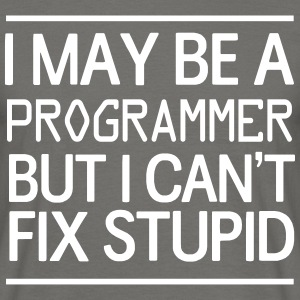 I may be a programmer but I can't fix stupid T-Shirts - Men's T-Shirt