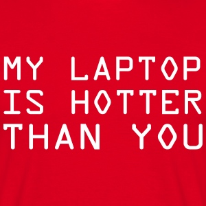 My laptop is hotter than you T-Shirts - Men's T-Shirt