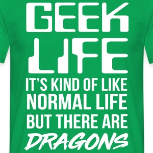 Geek life. Like normal life but there are dragons T-Shirts - Men's T-Shirt