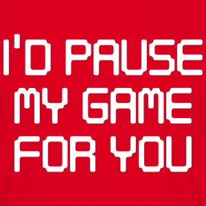I'd pause my game for you T-Shirts - Men's T-Shirt