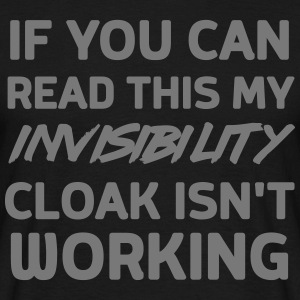 If can read this invisibility cloak isn't working T-Shirts - Men's T-Shirt
