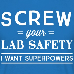 Screw lab safety I want superpowers T-Shirts - Men's T-Shirt