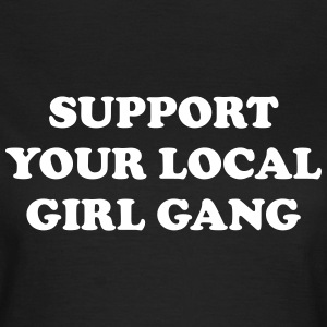 Support your local girl gang T-shirts - Vrouwen T-shirt