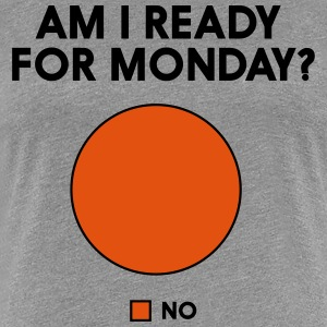 Am I ready for Monday? No. Pie Chart T-Shirts - Women's Premium T-Shirt