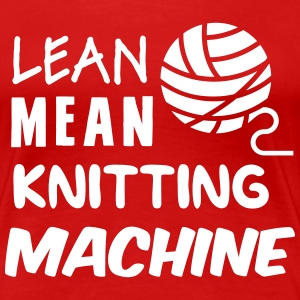 Lean mean knitting machine T-Shirts - Women's Premium T-Shirt