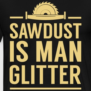 Sawdust is man glitter T-Shirts - Men's Premium T-Shirt