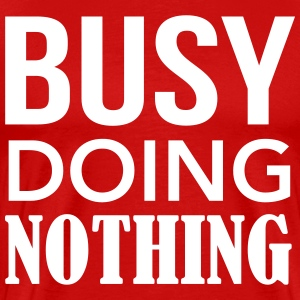 Busy doing nothing T-Shirts - Men's Premium T-Shirt