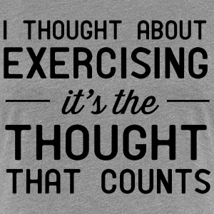 Thought about exercising. Thought that counts T-Shirts - Women's Premium T-Shirt